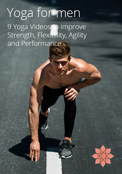 Yoga for Men. 9 Yoga Videos to improve Strength, Flexibility, Agility and Performance